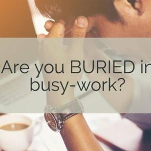 Are You Buried in Busy-Work? | Russ Ruffino