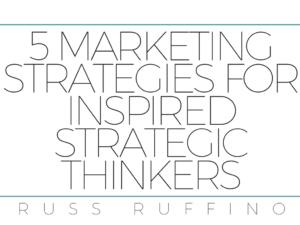 5-Marketing-Strategies-For-Inspired-Strategic-Thinkers---Russ-Ruffino