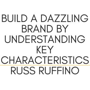 Build-a-Dazzling-Brand-By-Understanding-Key-Characteristics | Russ Ruffino