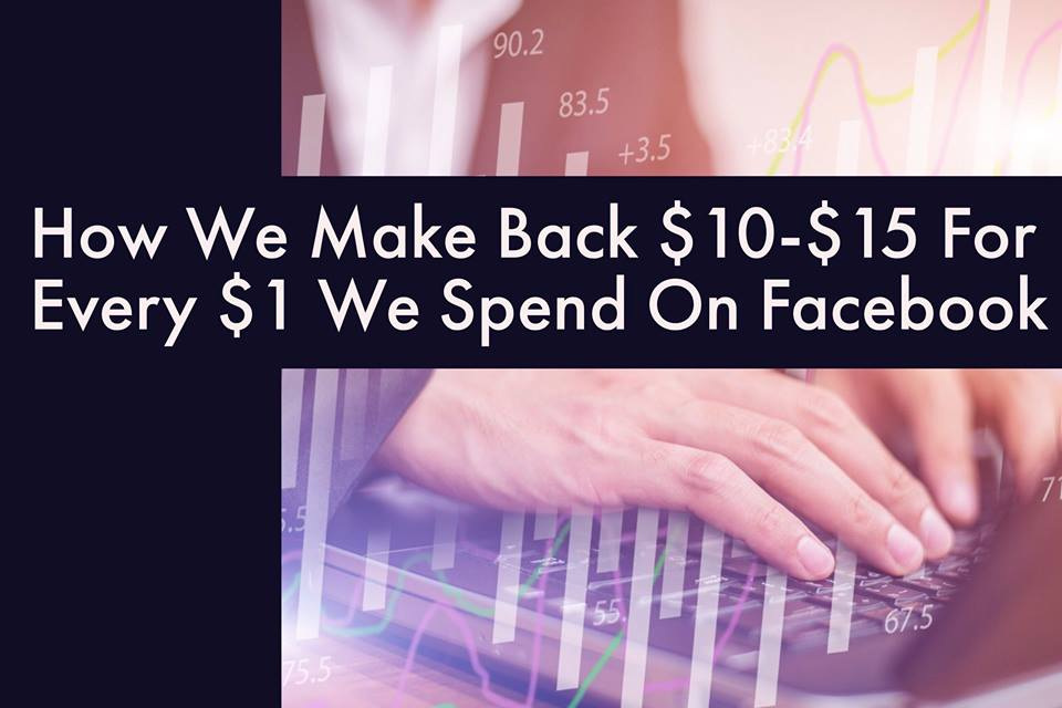 Earning 15x More Than You Spend on Facebook