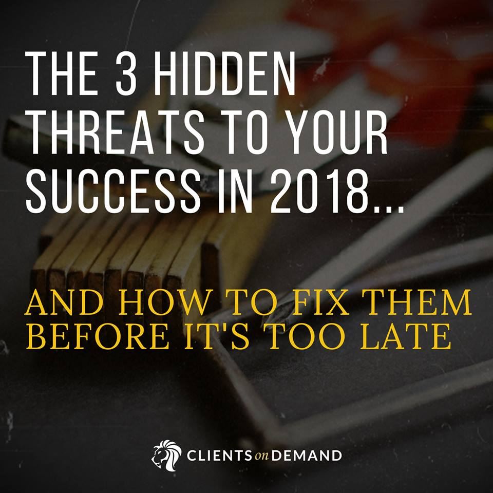 The 3 Hidden Threats To Your Success in 2018